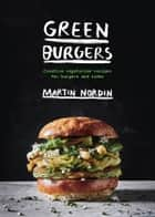 Green Burgers - Creative vegetarian recipes for burgers and sides ebook by Martin Nordin