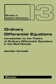 Ordinary Differential Equations: Introduction to the Theory of Ordinary Differential Equations in the Real Domain ebook by Kurzweil, J.