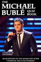 The Michael Bublé Quiz Book ebook by Kim Kimber
