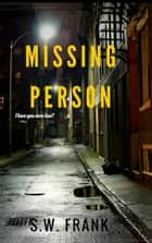 Missing Person ebook by S.W. Frank