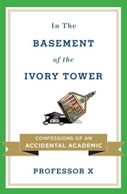 In the Basement of the Ivory Tower - The Truth About College ebook by Professor X