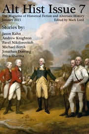 Alt Hist Issue 7: The Magazine of Historical Fiction and Alternate History ebook by Mark Lord, Jason Kahn, Andrew Knighton