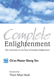 Complete Enlightenment - Zen Comments on the Sutra of Complete Enlightenment ebook by Thich Nhat Hanh,Chan Master Sheng Yen