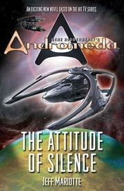 Gene Roddenberry's Andromeda: The Attitude of Silence ebook by Jeffrey Mariotte