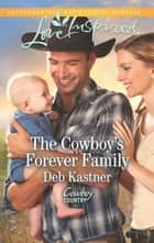The Cowboy's Forever Family (Mills & Boon Love Inspired) (Cowboy Country, Book 2) ebook by Deb Kastner