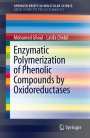 Enzymatic polymerization of phenolic compounds by oxidoreductases ebook by Mohamed Ghoul,Latifa Chebil
