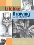 Lifelike Drawing with Lee Hammond ebook by Lee Hammond