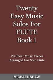 Twenty Easy Music Solos For Flute Book 1 ebook by Michael Shaw