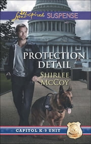 Protection Detail (Mills & Boon Love Inspired Suspense) (Capitol K-9 Unit, Book 1) eBook by Shirlee McCoy