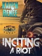 Inciting a Riot (Riot MC Series #2) ebook by Karen Renee
