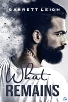 What Remains ebook by Garrett Leigh