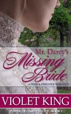 Mr. Darcy's Missing Bride - A Pride and Prejudice Variation ebook by