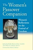 The Women's Passover Companion - Women's Reflections on the Festival of Freedom ebook by Rabbi Sharon Cohen Anisfeld, Tara Mohr, Catherine Spector
