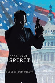 Code Name: Spirit ebook by Colonel Don Wilson