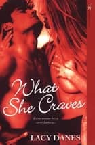 What She Craves ebook by Lacy Danes