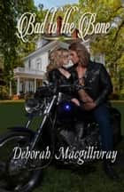 Bad to the Bone ebook by Deborah MacGillivray