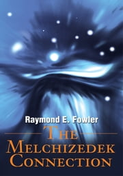 The Melchizedek Connection ebook by Raymond E. Fowler