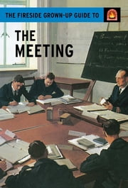 The Fireside Grown-Up Guide to the Meeting ebook by Jason Hazeley, Joel Morris