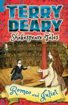 Shakespeare Tales: Romeo and Juliet ebook by Terry Deary