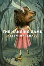 The Hanging Game ebook by Helen Marshall