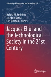 Jacques Ellul and the Technological Society in the 21st Century ebook by Helena M. Jerónimo,José Luís Garcia,Carl Mitcham