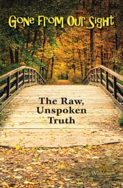 Gone from Our Sight - The Raw, Unspoken Truth ebook by The Widows