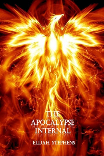 The Apocalypse Internal ebook by Elijah Stephens