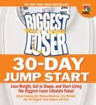 The Biggest Loser 30-Day Jump Start: Lose Weight Get in Shape and Start Living the Biggest Loser Lifestyle Today! ebook by Cheryl Forberg,Melissa Roberson,Lisa Wheeler,The Biggest Loser Experts and Cast