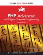 PHP Advanced and Object-Oriented Programming: Visual QuickPro Guide ebook by Larry Ullman
