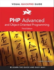 PHP Advanced and Object-Oriented Programming: Visual QuickPro Guide - Visual QuickPro Guide ebook by Larry Ullman