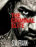 The Criminal Elite ebook by S.W. Frank