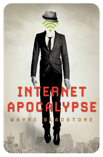 Internet Apocalypse ebook by Wayne Gladstone