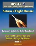 Apollo and America's Moon Landing Program: Saturn V Flight Manual, Astronaut's Guide to the Apollo Moon Rocket, plus Flight Safety Plan and Review of Pogo Problems (Part 1) ekitaplar by Progressive Management