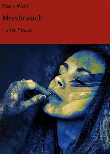 Missbrauch - - eine Posse - ebook by Mark Wolf