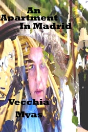An Apartment In Madrid ebook by Vecchia Myas