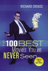 The 100 Best Movies You've Never Seen ebook by Richard Crouse