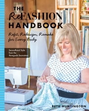 The Refashion Handbook - Refit, Redesign, Remake for Every Body ebook by Beth Huntington
