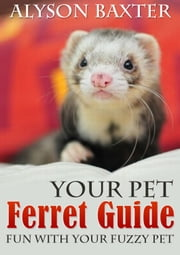 Your Pet Ferret Guide ebook by Alyson Baxter