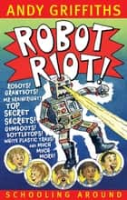 Robot Riot!: Schooling Around 4 ebook by