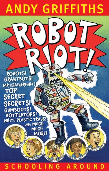 Robot Riot!: Schooling Around 4 ebook by Andy Griffiths