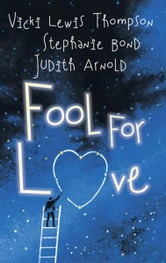 Fool for Love: Fooling Around\Nobody's Fool\Fools Rush In - Fooling Around\Nobody's Fool\Fools Rush In ebook by Vicki Lewis Thompson,Stephanie Bond,Judith Arnold