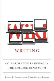 Wiki Writing - Collaborative Learning in the College Classroom ebook by Matthew Barton,Robert Cummings