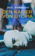 Der Kaiser von Utopia ebook by Paul Scheerbart