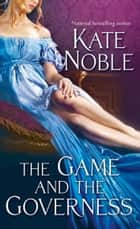 The Game and the Governess ebook by Kate Noble