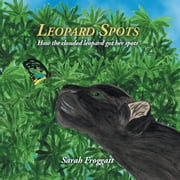 Leopard spots - How the clouded leopard got her spots ebook by Sarah Froggatt