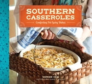Southern Casseroles - Comforting Pot-Lucky Dishes ebook by Denise Gee,Robert M. Peacock