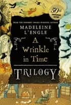 A Wrinkle in Time Trilogy ebook by Madeleine L'Engle