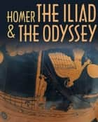 The Iliad & The Odyssey ebook by Homer, Samuel Butler