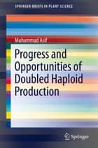 Progress and Opportunities of Doubled Haploid Production ebook by Muhammad Asif