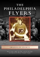 The Philadelphia Flyers ebook by Russ Cohen, Mike del Tufo, Joe del Tufo,...